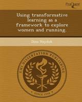 Using Transformative Learning as a Framework to Explore Women and Running (Paperback)