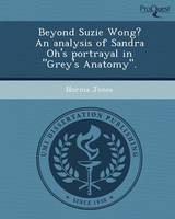 Beyond Suzie Wong? an Analysis of Sandra Oh's Portrayal in Grey's Anatomy. (Paperback)