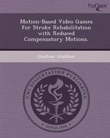 Motion-Based Video Games for Stroke Rehabilitation with Reduced Compensatory Motions (Paperback)