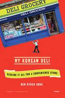 My Korean Deli: Risking it All for a Convenience Store (Paperback)