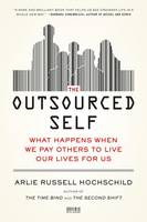The Outsourced Self: What Happens When We Pay Others to Live Our Lives for Us (Paperback)