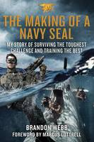 The Making of a Navy Seal: My Story of Surviving the Toughest Challenge and Training the Best (Hardback)