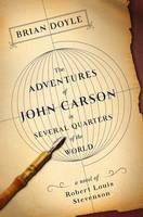 The Adventures of John Carson in Several Quarters of the World: A Novel of Robert Louis Stevenson (Hardback)