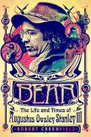 Bear: The Life and Times of Augustus Owsley Stanley III (Paperback)