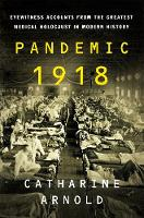 Pandemic 1918: Eyewitness Accounts from the Greatest Medical Holocaust in Modern History (Hardback)