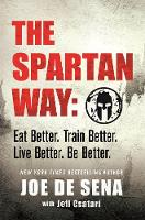 The Spartan Way: Eat Better. Train Better. Think Better. be Better. (Hardback)