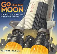Go for the Moon: A Rocket, a Boy, and the First Moon Landing (Hardback)