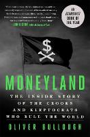 Moneyland: The Inside Story of the Crooks and Kleptocrats Who Rule the World (Hardback)