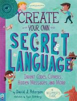 Create Your Own Secret Language: Invent Codes, Ciphers, Hidden Messages, and More (Paperback)