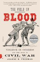 The Field of Blood: Violence in Congress and the Road to Civil War (Paperback)