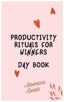 Productivity Rituals for Winners Day Book (Hardback)