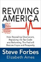 Reviving America: How Repealing Obamacare, Replacing the Tax Code and Reforming The Fed will Restore Hope and Prosperity (Hardback)