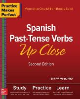 Practice Makes Perfect: Spanish Past-Tense Verbs Up Close, Second Edition (Paperback)