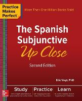 Practice Makes Perfect: The Spanish Subjunctive Up Close, Second Edition (Hardback)