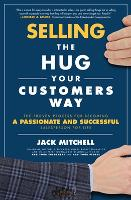 Selling the Hug Your Customers Way: The Proven Process for Becoming a Passionate and Successful Salesperson For Life (Hardback)