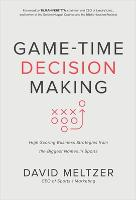 Game-Time Decision Making: High-Scoring Business Strategies from the Biggest Names in Sports (Hardback)