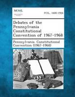 Debates of the Pennsylvania Constitutional Convention of 1967-1968 (Paperback)