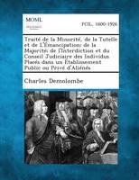Traite de La Minorite, de La Tutelle Et de L'Emancipation; de La Majorite; de L'Interdiction Et Du Conseil Judiciaire Des Individus Places Dans Un Eta (Paperback)