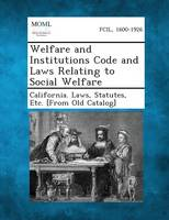 Welfare and Institutions Code and Laws Relating to Social Welfare (Paperback)