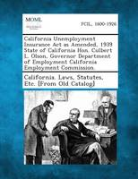 California Unemployment Insurance ACT as Amended, 1939 State of California Hon. Culbert L. Olson, Governor Department of Employment California Employment Commission. (Paperback)