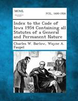 Index to the Code of Iowa 1954 Containing All Statutes of a General and Permanent Nature (Paperback)