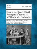 Cours de Droit Civil Francais D'Apres La Methode de Zachariae (Paperback)