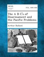 The A B C's of Disarmament and the Pacific Problems (Paperback)