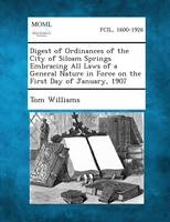 Digest of Ordinances of the City of Siloam Springs Embracing All Laws of a General Nature in Force on the First Day of January, 1907 (Paperback)