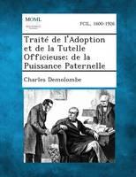 Traite de L'Adoption Et de La Tutelle Officieuse; de La Puissance Paternelle (Paperback)
