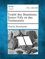 Traite Des Donations Entre-Vifs Et Des Testaments (Paperback)