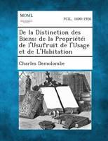 de La Distinction Des Biens; de La Propriete; de L'Usufruit de L'Usage Et de L'Habitation (Paperback)