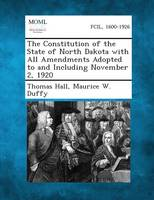The Constitution of the State of North Dakota with All Amendments Adopted to and Including November 2, 1920 (Paperback)