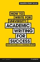 How to Write for University: Academic Writing for Success - Smarter Study Skills (Paperback)