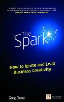The Spark: How to Ignite and Lead Business Creativity - Financial Times Series (Paperback)