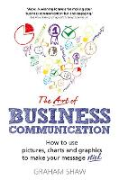 The Art of Business Communication: How to use pictures, charts and graphics to make your message stick (Paperback)