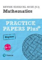 REVISE Edexcel GCSE (9-1) Mathematics Higher Practice Papers Plus