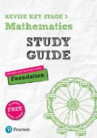 Revise Key Stage 3 Mathematics Study Guide - Preparing for the GCSE Foundation course