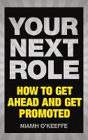 Your Next Role: How to get ahead and get promoted (Paperback)