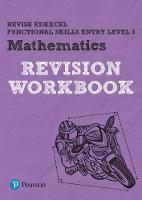 Revise Edexcel Functional Skills Mathematics Entry Level 3 Workbook