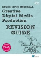Revise BTEC National Creative Digital Media Production Revision Guide: (with free online edition) - REVISE BTEC Nationals in Creative Digital Media Production
