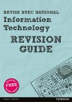 Revise BTEC National Information Technology Revision Guide: (with free online edition) - REVISE BTEC Nationals in IT