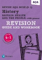 Revise AQA GCSE (9-1) History Britain: Health and the people, c1000 to the present day Revision Guide and Workbook: includes free online edition - REVISE AQA GCSE History 2016