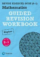 REVISE Edexcel GCSE (9-1) Mathematics Higher Guided Revision Workbook