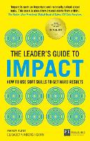 The Leader's Guide to Impact: How to Use Soft Skills to Get Hard Results: How to Use Soft Skills to Get Hard Results - The Leader's Guide (Paperback)