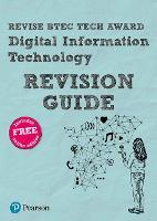 Revise BTEC Tech Award Digital Information Technology Revision Guide - Revise BTEC Tech Award in Digital Information Technology