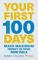 Your First 100 Days: Make maximum impact in your new role [Updated and Expanded] - Financial Times Series (Paperback)