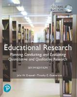 Educational Research: Planning, Conducting, and Evaluating Quantitative and Qualitative Research, Global Edition