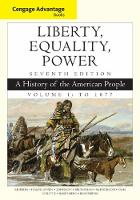 Cengage Advantage Books: Liberty, Equality, Power: A History of the American People, Volume 1: To 1877 (Paperback)