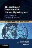 The Legitimacy of International Human Rights Regimes: Legal, Political and Philosophical Perspectives - Studies on Human Rights Conventions (Paperback)
