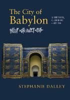The City of Babylon: A History, c. 2000 BC - AD 116 (Paperback)